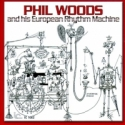 Phil Woods & His European Rhythm Machine - Chromatic Banana